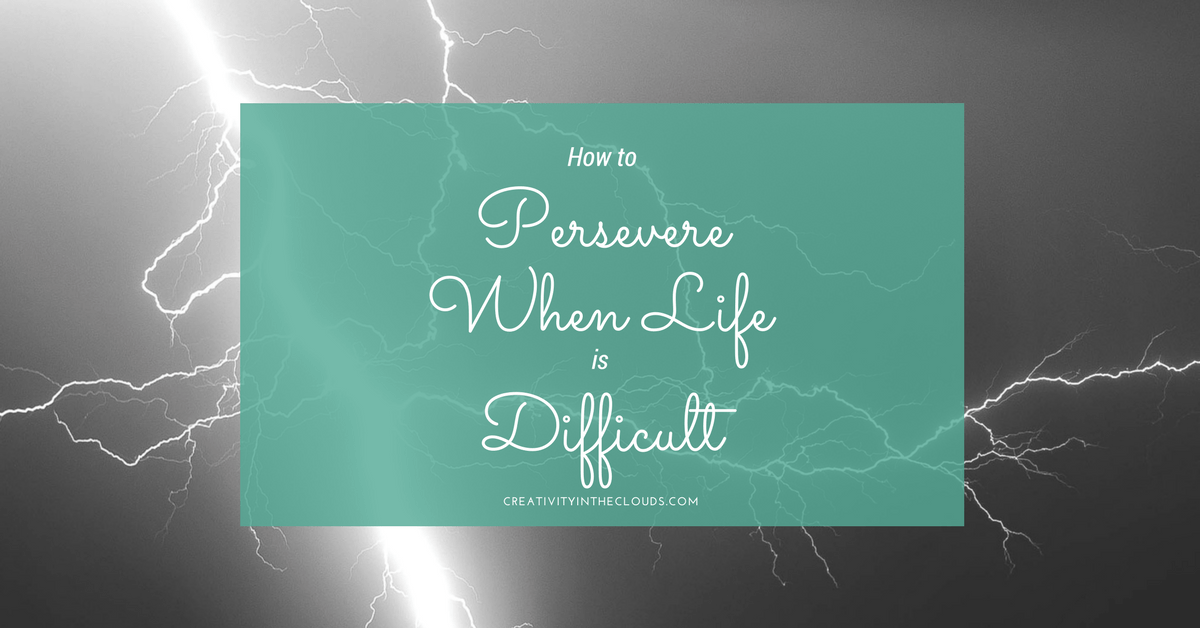 How to Persevere When Life is Difficult