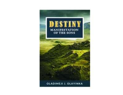 Destiny: Manifestation of The Sons By Oladimeji Olayinka J.