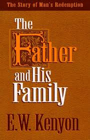 Father and His Family By E. W. Kenyon