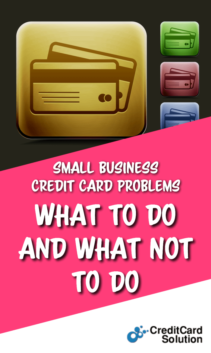 Small Business Credit Card Problems: What to Do and What Not to Do