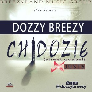 Music: DOZZY BREEZY – CHIDOZIE ft JUST6
