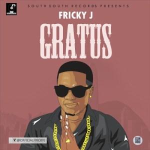 #MUSIC » Fricky J @Officialfrickyj — Gratus #GratusByFrickyJ @south_recordz »