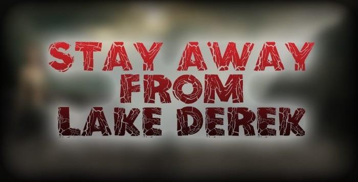 Stay Away From Lake Derek  Creepypasta