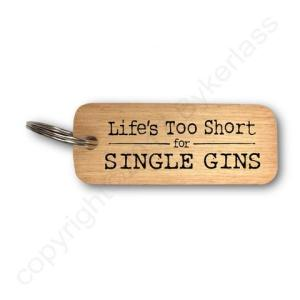 Life's Too Short For Single Gins Rustic Wooden Keyring – RWKR1 – Pack of 6
