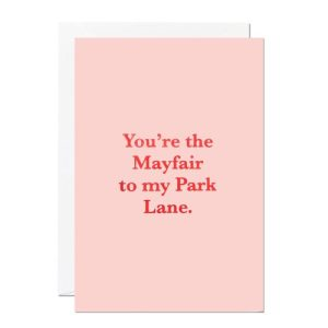 You're The Mayfair to My Park Lane Greeting Card - C170 Mayfair Park Lane 500x500