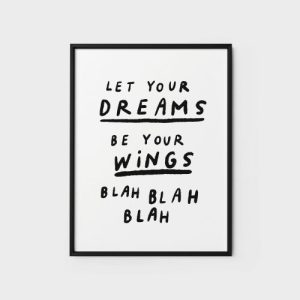 Quote Wall Art Print 5 - Let your dreams be your wings - blah blah 500x500
