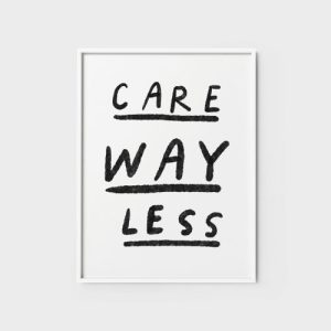 Quote Wall Art Print 8 - Care way less - care way less 500x500