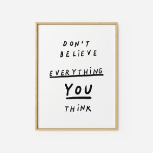 Quote Wall Art Print 10 - Don't believe everything your think - dont believe everything2 500x500