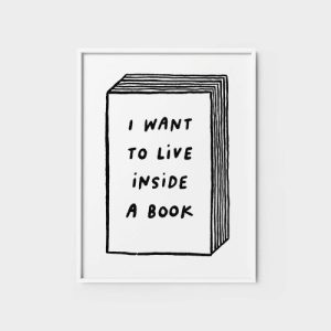 Quote Wall Art Print | I want to live inside a book - i want to live book2 500x500
