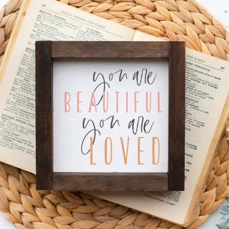 Wood Sign-You Are Beautiful You Are Loved 5x5