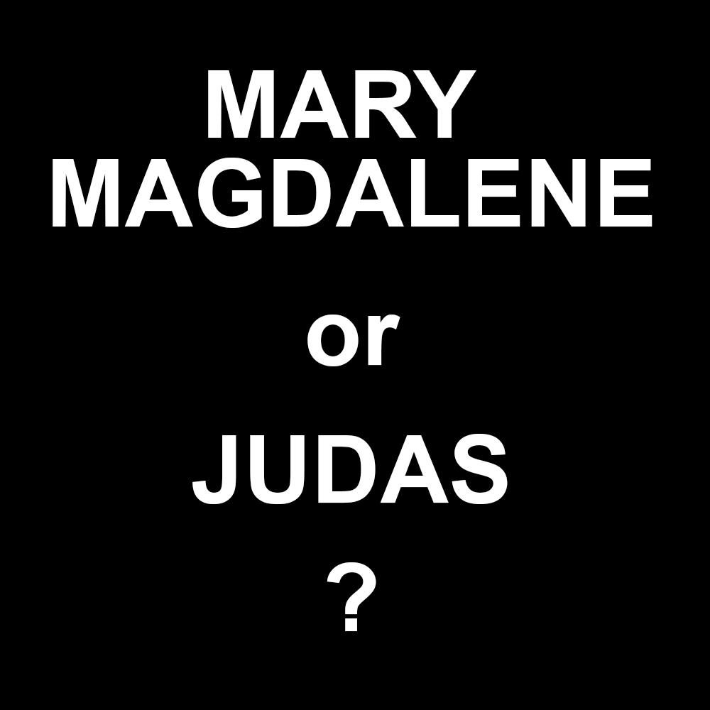 Mary or Judas