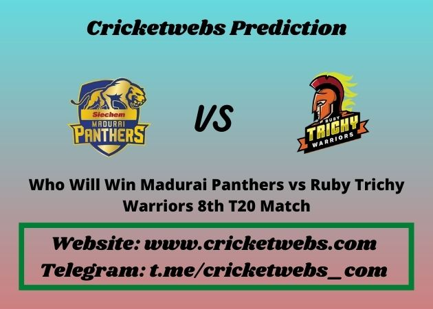 Who Will Win Madurai Panthers vs Ruby Trichy Warriors 8th T20 Match 2021 Match Prediction