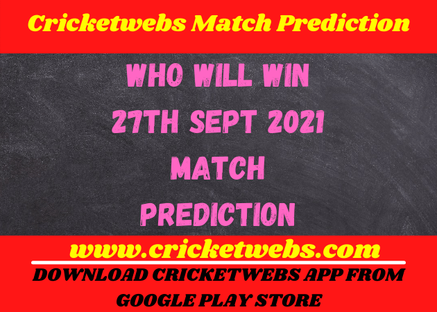 Who Will Win 27th Sept 2021 Match Prediction