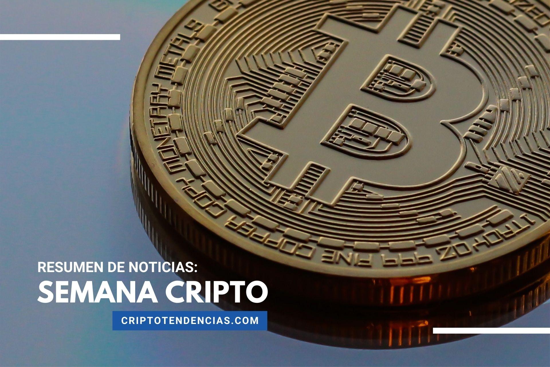 Las noticias más destacadas de Bitcoin y las criptomonedas en Semana Cripto