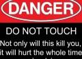 Don't touch, Danger