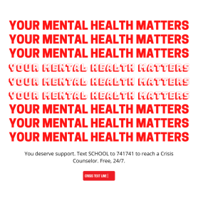"Social media graphic that reads ""YOUR MENTAL HEALTH MATTER. You deserve support. Text SCHOOL to 741741 to reach a Crisis Counselor. Free, 24/7."