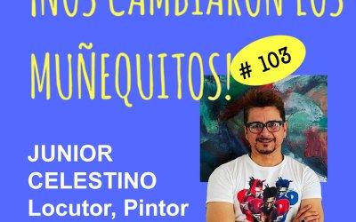 103:  Junior Celestino – De música, arte, mentores y evolución