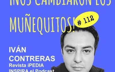 112: Ivan Contreras – Aprender e Inspirar compartiendo lo aprendido