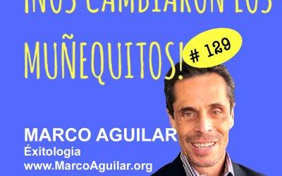 129: Marco Aguilar – En busca del Éxito Extraordinario