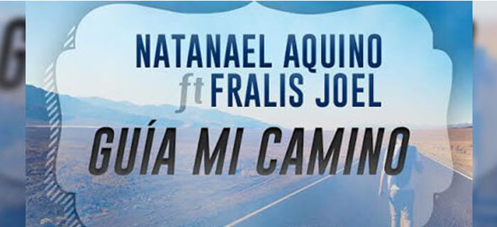 ESTRENO MUNDIAL: Natanael Aquino – Guía mi Camino Ft Fralis Joel