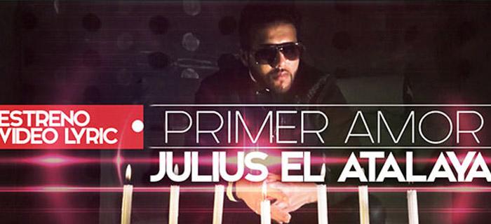 ESTRENO MUNDIAL: Julius El Atalaya – Primer Amor  (Video Lyrics)