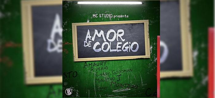 Chary Goodman Ft Amaury Riveras, Ministro J y Montero – Amor De Colegio
