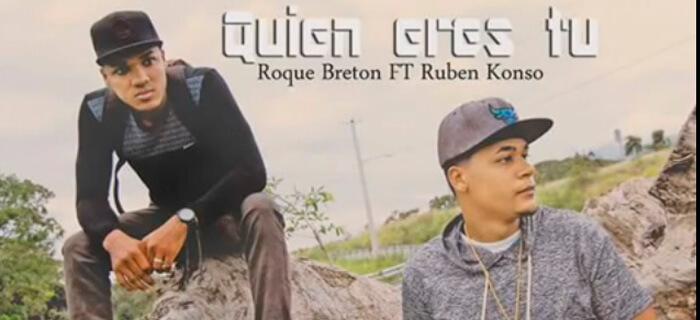 ESTRENO: Roque Breton ft Ruben Konso – Quien Eres Tu