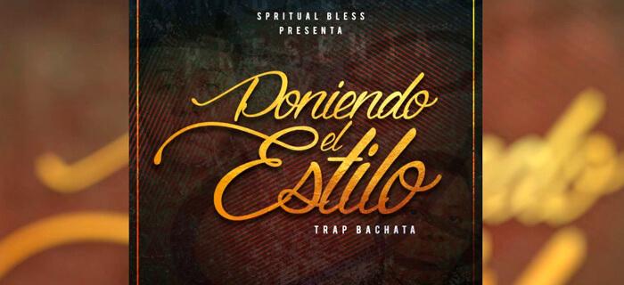 Spiritual Bless – Poniendo El Estilo (TrapChata)