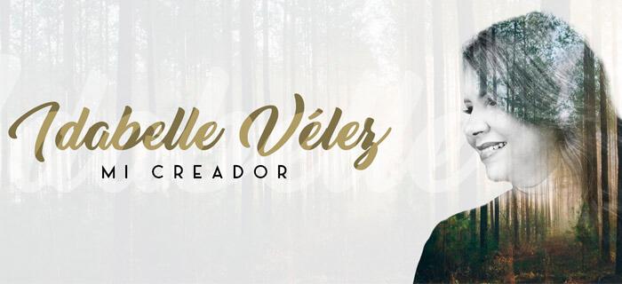 """Idabelle Vélez presenta su nuevo sencillo y vídeo Lyrics """"Mi Creador"""""""