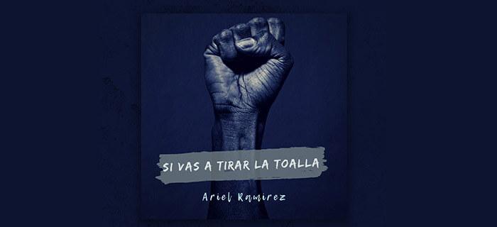 Ariel Ramirez – Si vas a tirar la toalla