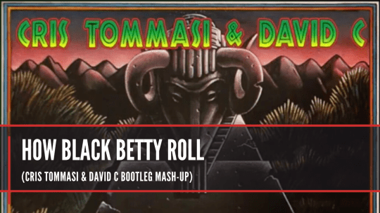 How Black Betty Roll (Cris Tommasi & David C Bootleg Mash Up)