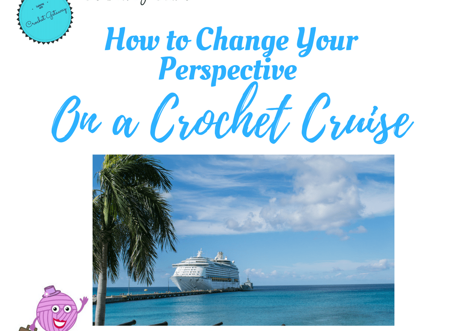 Completely Change Your Perspective With A Crochet Cruise