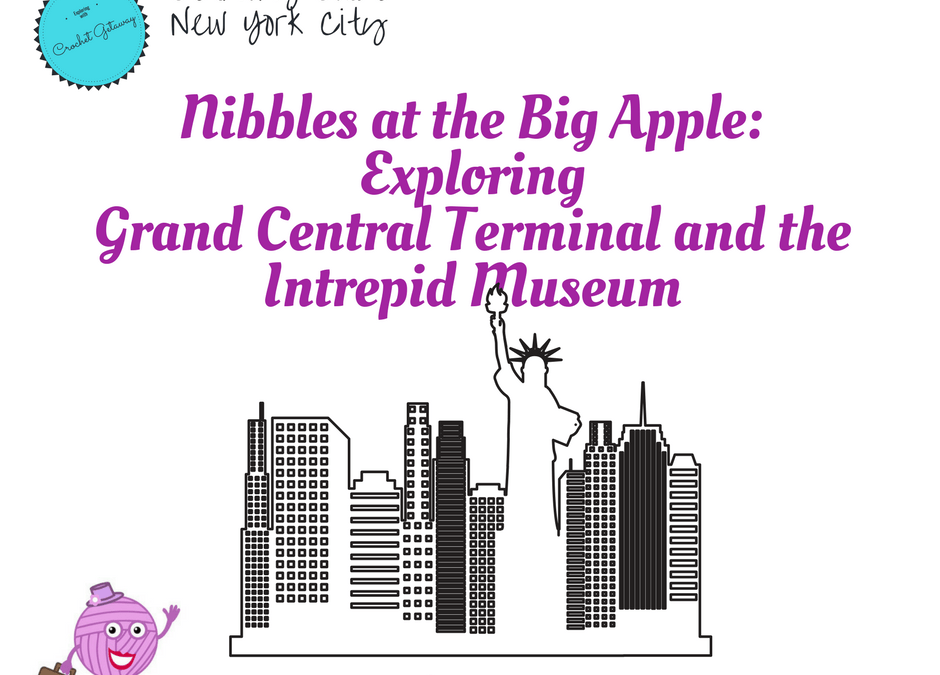 Nibbles at the Big Apple-Intrepid Museum & Grand Central Terminal