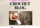 Start a Crochet DIY Blog Today