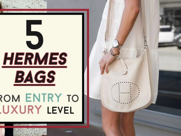 5 Hermes Bags from Entry to Luxury Level YOU MUST KNOW