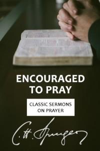 Encouraged to Pray - Classic Spurgeon Sermons on Prayer Cover