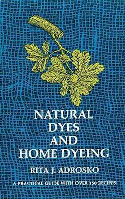 Natural Dyes and Home Dyeing - Rita J Adrosko