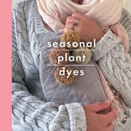 seasonal plant dyes - alice hall