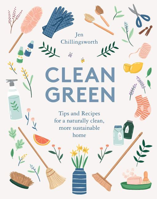 Clean Green - Tips and Recipes for a naturally clean, more sustainable home - Jen Chillingsworth