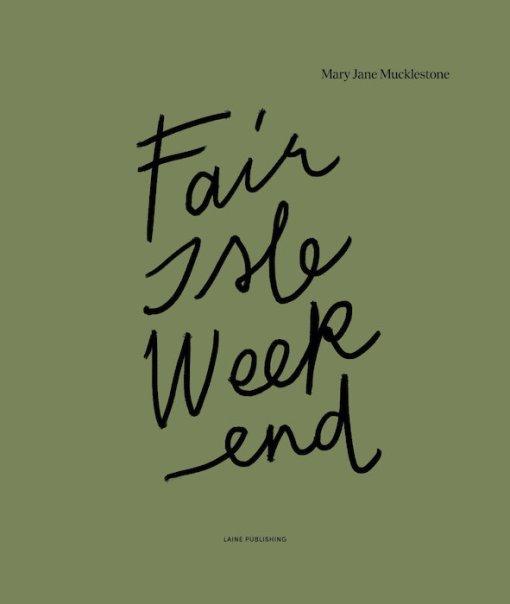 Mary Jane Mucklestone - Fair isle weekend