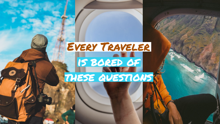 7 Travel Questions Every Traveler is Bored of Hearing