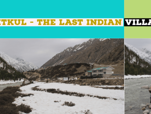 Chitkul Travel Guide - A Guide o the last Indian Village