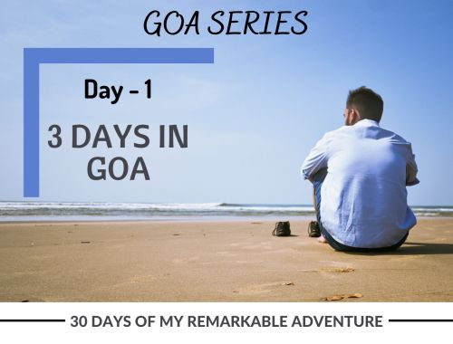 Day - 1 3 Days in Goa Itinerary from Remarkable 30 Days of My Adventure