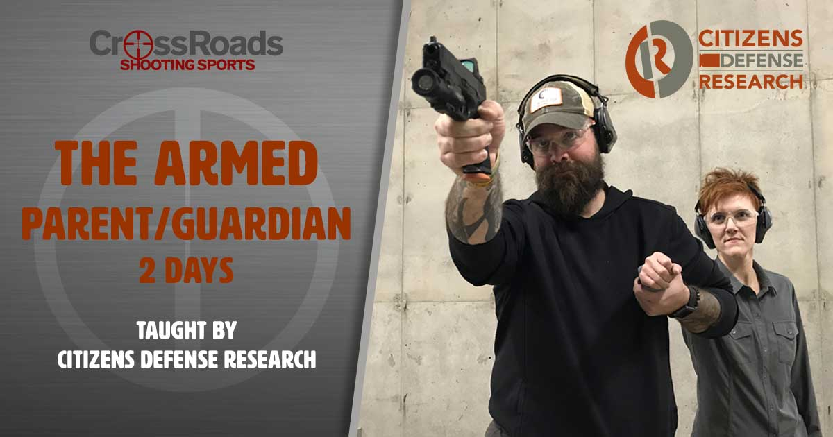 The Armed Parent/Guardian CrossRoads shooting Sports, Citizens Defense Research