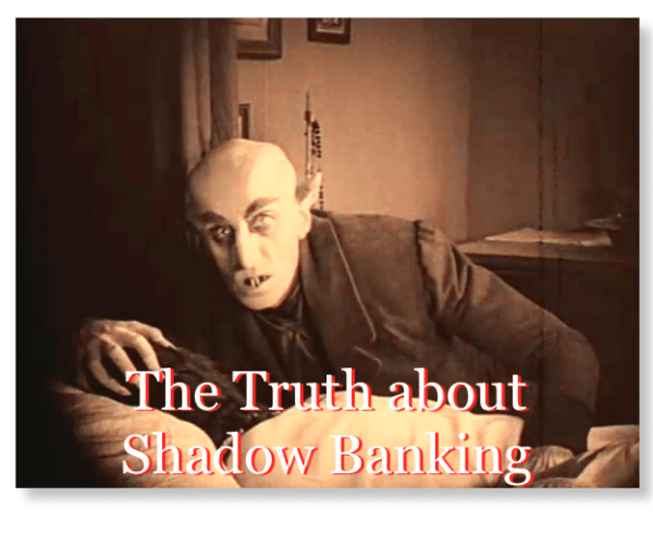 The Truth About Shadow Banking