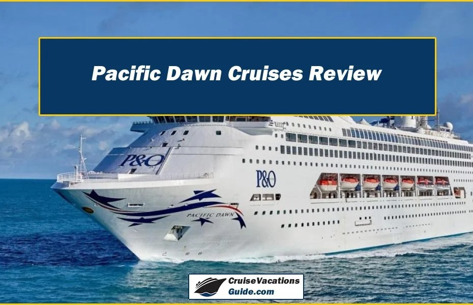 Pacific Dawn Cruises Review