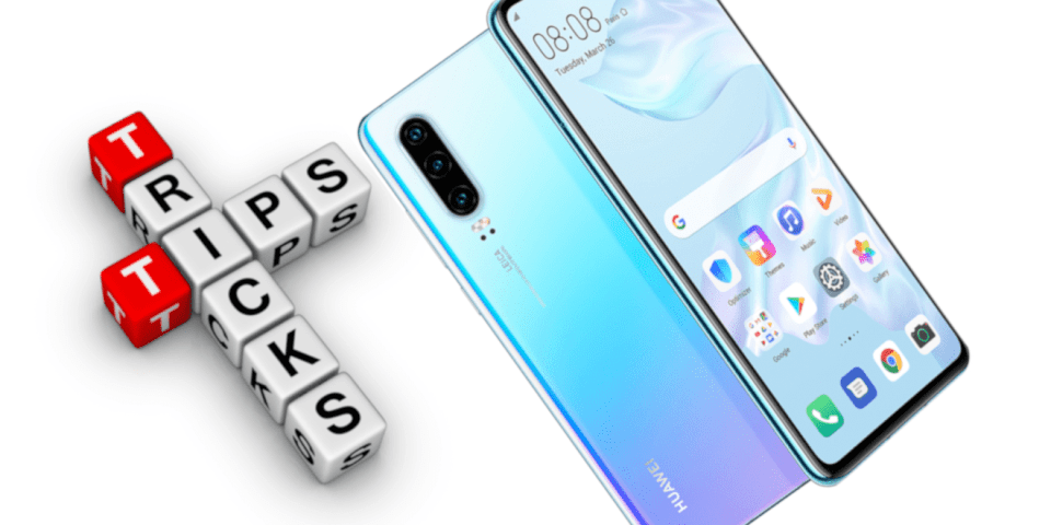 tips and tricks for huawei p30 pro