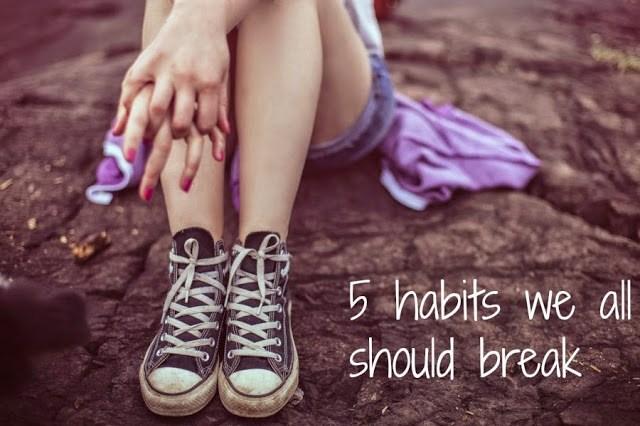 5 habits we all should break