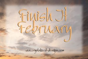 Finish it February 2019 Challenge by Crystalized Designs