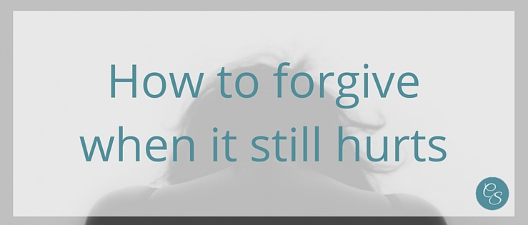 How to forgive when it still hurts